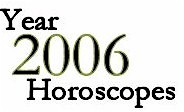 2006 Astrological Forecasts: Horoscopes for each Zodiac Sign