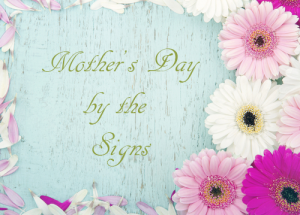 Mother's Day by the Signs